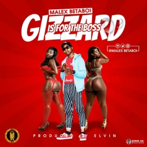 Malex Betaboi - Gizzard is for the boss
